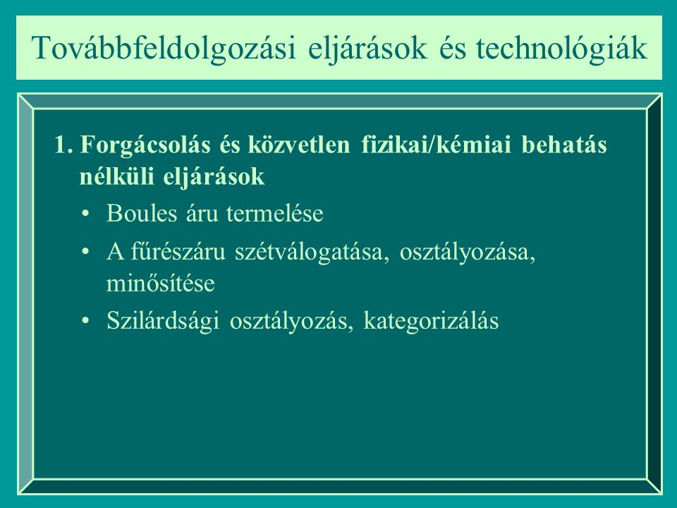 Továbbfeldolgozási eljárások és technológiák Vizuális szilárdsági osztályozás Göcsösség: –ISO: Szil.