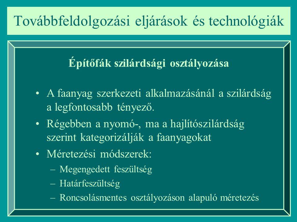 Továbbfeldolgozási eljárások és technológiák Építőfák szilárdsági osztályozása A faanyag szerkezeti alkalmazásánál a szilárdság a legfontosabb tényező