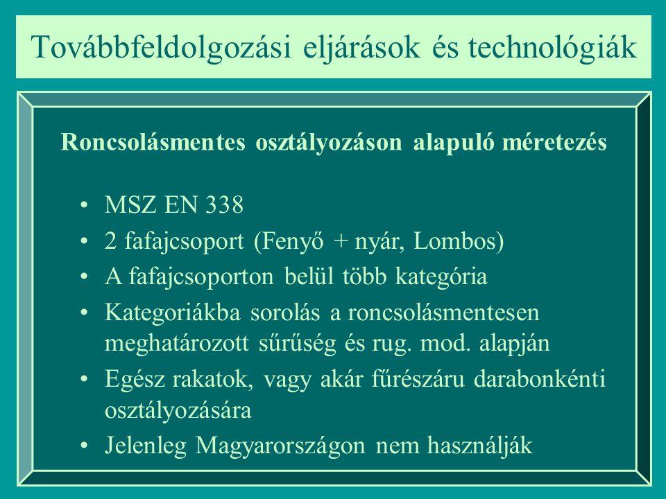 Továbbfeldolgozási eljárások és technológiák Roncsolásmentes osztályozáson alapuló méretezés MSZ EN 338 2 fafajcsoport (Fenyő + nyár, Lombos) A fafajc
