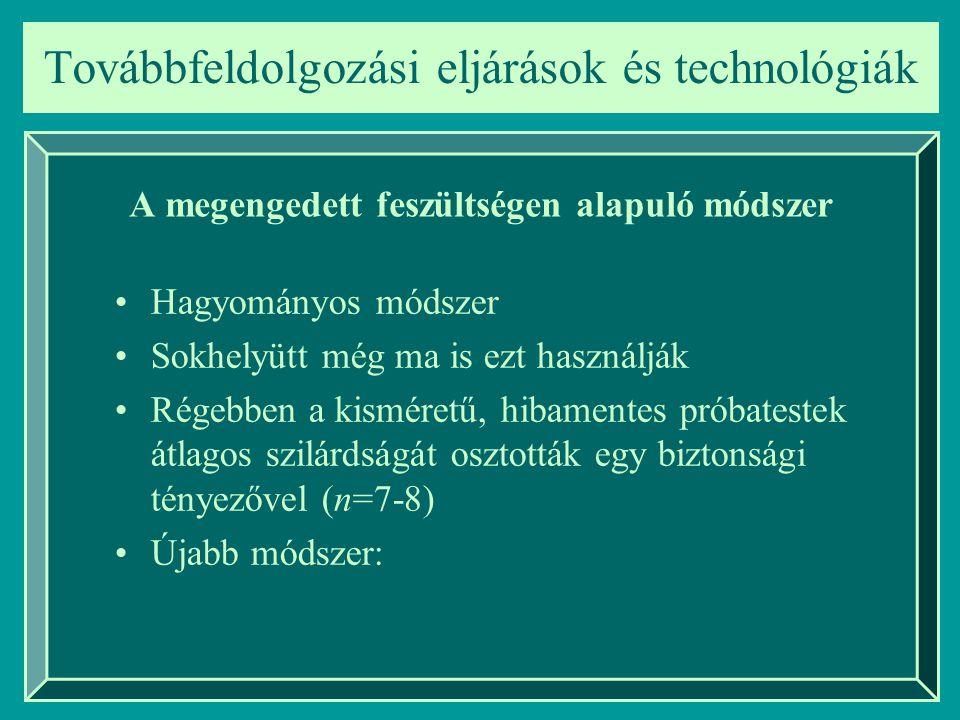 Továbbfeldolgozási eljárások és technológiák A megengedett feszültségen alapuló módszer Hagyományos módszer Sokhelyütt még ma is ezt használják Régebb