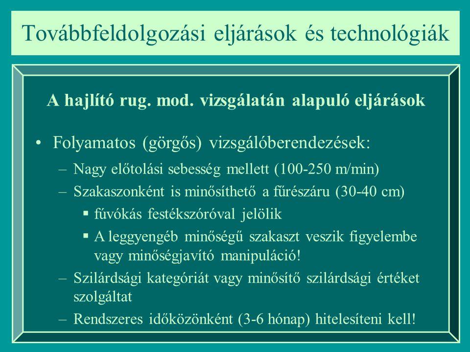 A hajlító rug. mod. vizsgálatán alapuló eljárások Folyamatos (görgős) vizsgálóberendezések: –Nagy előtolási sebesség mellett (100-250 m/min) –Szakaszo