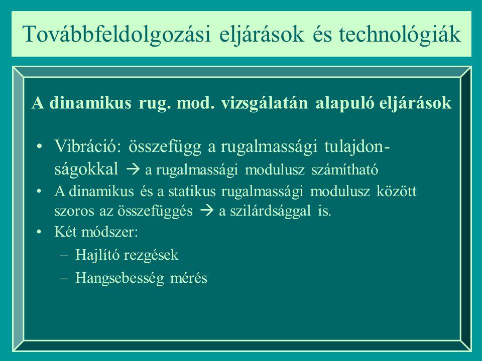Továbbfeldolgozási eljárások és technológiák A dinamikus rug. mod. vizsgálatán alapuló eljárások Vibráció: összefügg a rugalmassági tulajdon- ságokkal