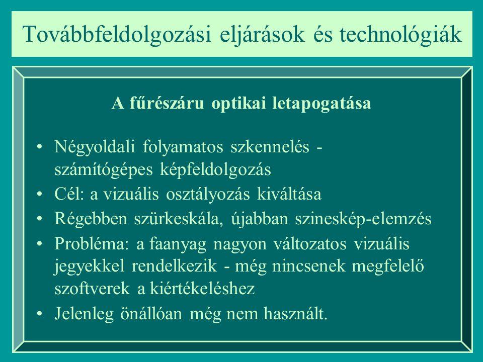 Továbbfeldolgozási eljárások és technológiák A fűrészáru optikai letapogatása Négyoldali folyamatos szkennelés - számítógépes képfeldolgozás Cél: a vi