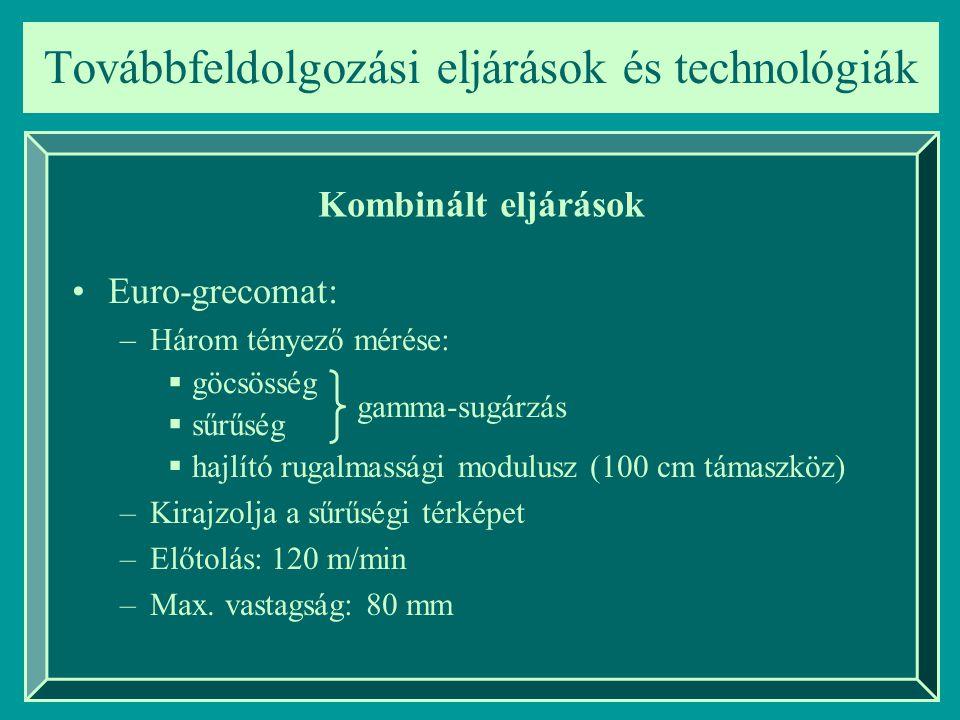 Továbbfeldolgozási eljárások és technológiák Kombinált eljárások Euro-grecomat: –Három tényező mérése:  göcsösség  sűrűség gamma-sugárzás  hajlító