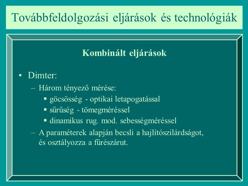Továbbfeldolgozási eljárások és technológiák Kombinált eljárások Dimter: –Három tényező mérése:  göcsösség - optikai letapogatással  sűrűség - tömeg