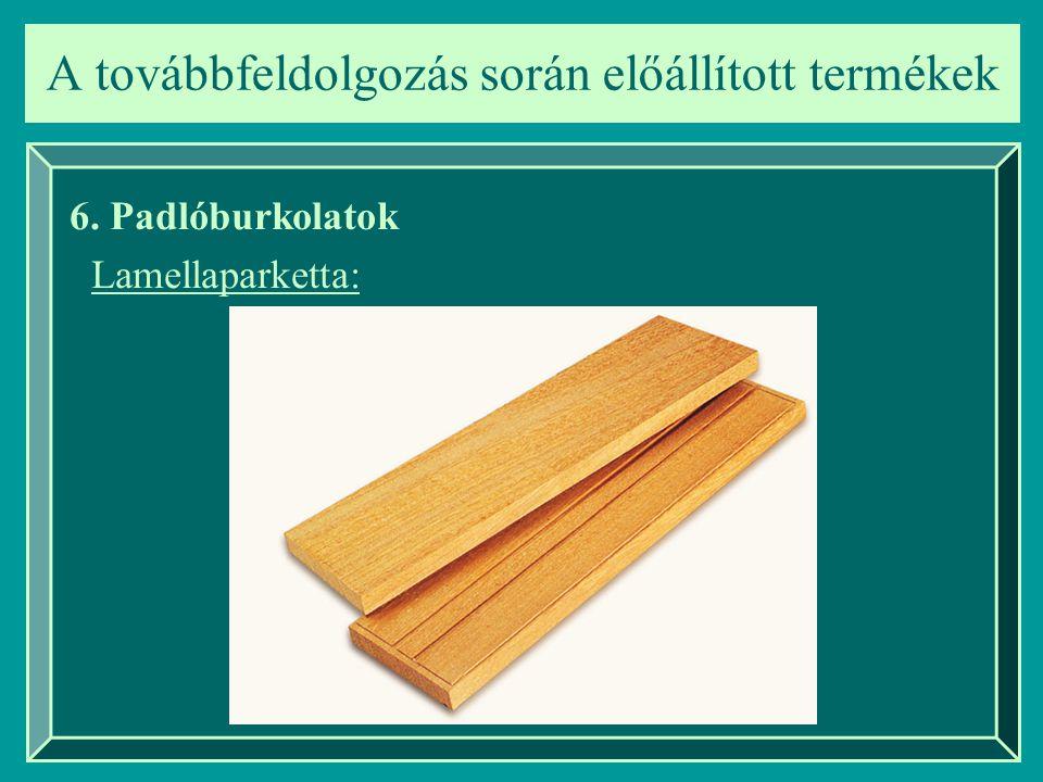 A továbbfeldolgozás során előállított termékek 6. Padlóburkolatok Lamellaparketta: