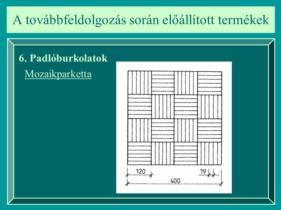 A továbbfeldolgozás során előállított termékek 6. Padlóburkolatok Mozaikparketta
