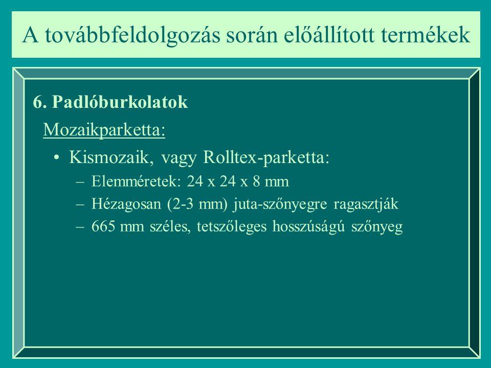 6. Padlóburkolatok Mozaikparketta: Kismozaik, vagy Rolltex-parketta: –Elemméretek: 24 x 24 x 8 mm –Hézagosan (2-3 mm) juta-szőnyegre ragasztják –665 m