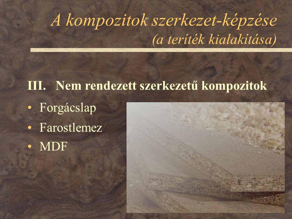A kompozitok szerkezet-képzése (a teríték kialakítása) Forgácslap Farostlemez MDF III. Nem rendezett szerkezetű kompozitok