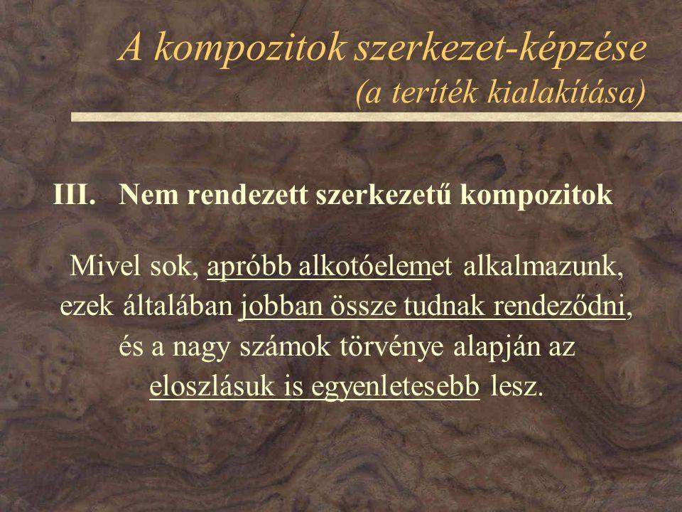 A kompozitok szerkezet-képzése (a teríték kialakítása) III. Nem rendezett szerkezetű kompozitok Mivel sok, apróbb alkotóelemet alkalmazunk, ezek által