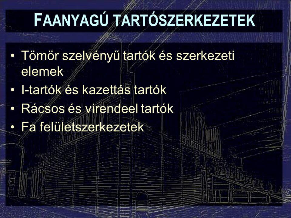 F AANYAGÚ TARTÓSZERKEZETEK Tömör szelvényű tartók és szerkezeti elemek: –Természetes faanyagú tartók és szerkezeti elemek –Rétegelt-ragasztott tartók és szerkezeti elemek –Beforgatott szelvényű tartók és szerkezeti elemek