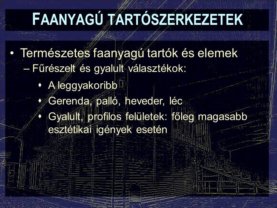 F AANYAGÚ TARTÓSZERKEZETEK Rétegelt-ragasztott tartók és elemek