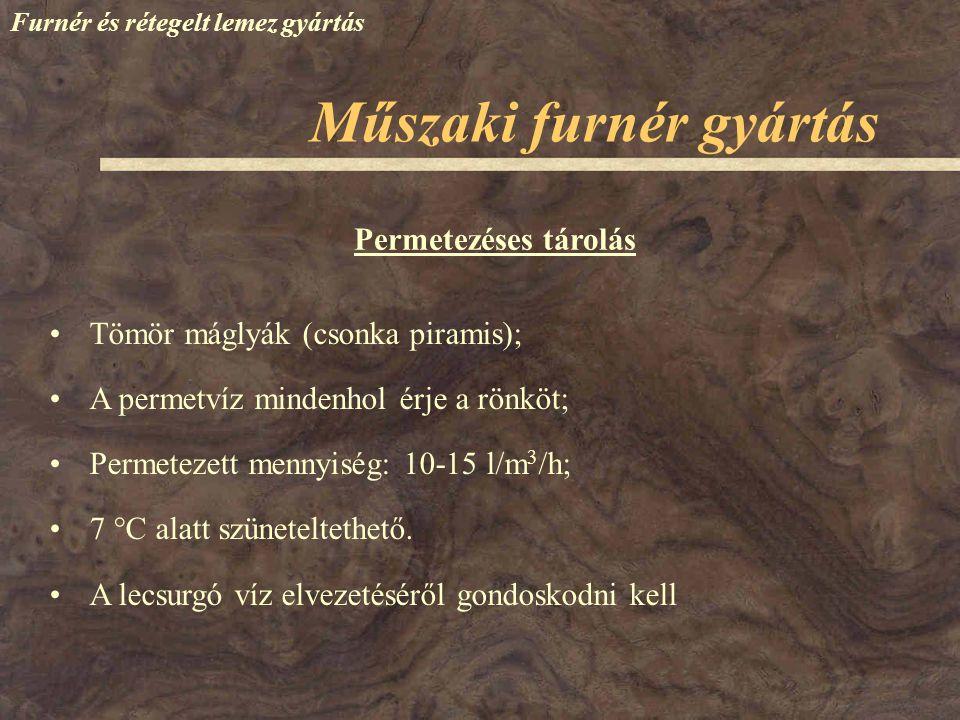 Műszaki furnér gyártás Furnér és rétegelt lemez gyártás Tömör máglyák (csonka piramis); A permetvíz mindenhol érje a rönköt; Permetezett mennyiség: 10-15 l/m 3 /h; 7  C alatt szüneteltethető.