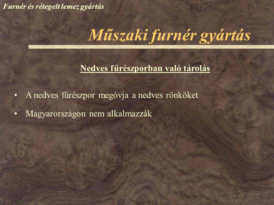 Műszaki furnér gyártás Furnér és rétegelt lemez gyártás A nedves fűrészpor megóvja a nedves rönköket Magyarországon nem alkalmazzák Nedves fűrészporba