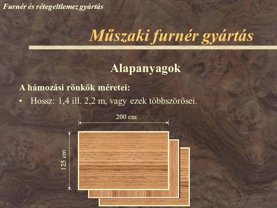 Műszaki furnér gyártás Furnér és rétegeltlemez gyártás A hámozási rönkök méretei: Hossz: 1,4 ill. 2,2 m, vagy ezek többszörösei. 200 cm 125 cm Alapany