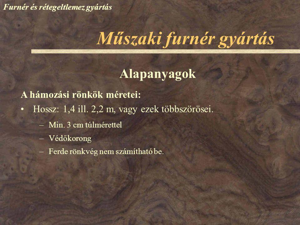 Műszaki furnér gyártás Furnér és rétegeltlemez gyártás A hámozási rönkök méretei: Hossz: 1,4 ill.