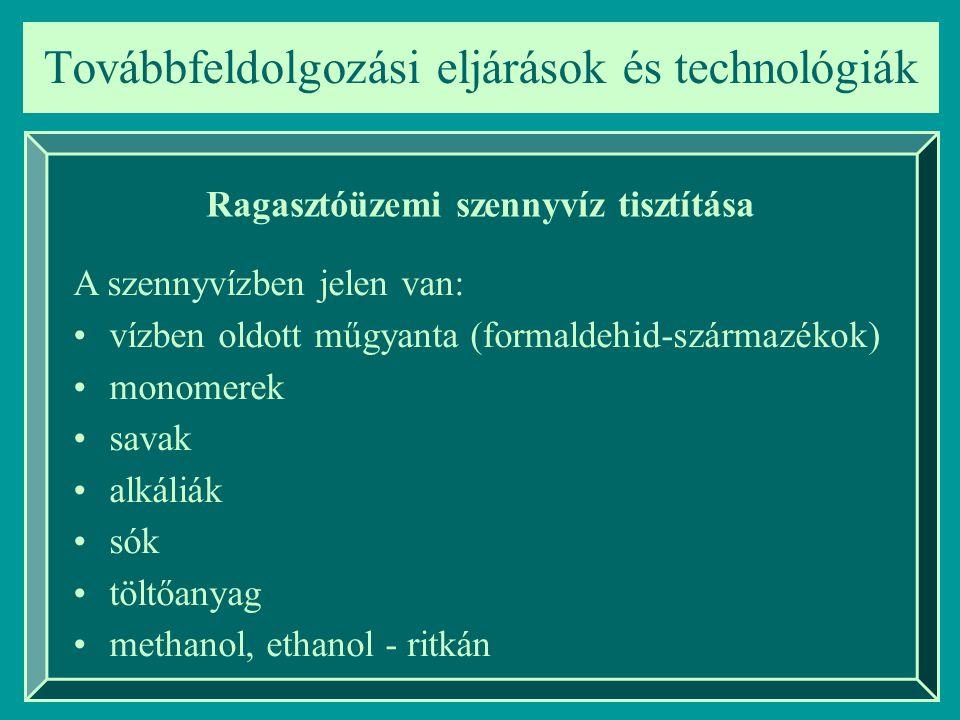 Továbbfeldolgozási eljárások és technológiák Ragasztóüzemi szennyvíz tisztítása A szennyvízben jelen van: vízben oldott műgyanta (formaldehid-származé