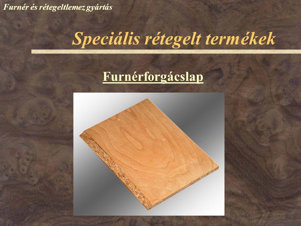 Furnér és rétegeltlemez gyártás Furnérforgácslap Speciális rétegelt termékek