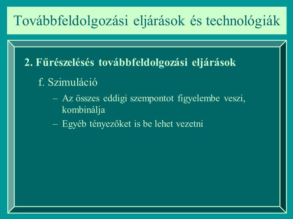 –Az összes eddigi szempontot figyelembe veszi, kombinálja –Egyéb tényezőket is be lehet vezetni Továbbfeldolgozási eljárások és technológiák 2.