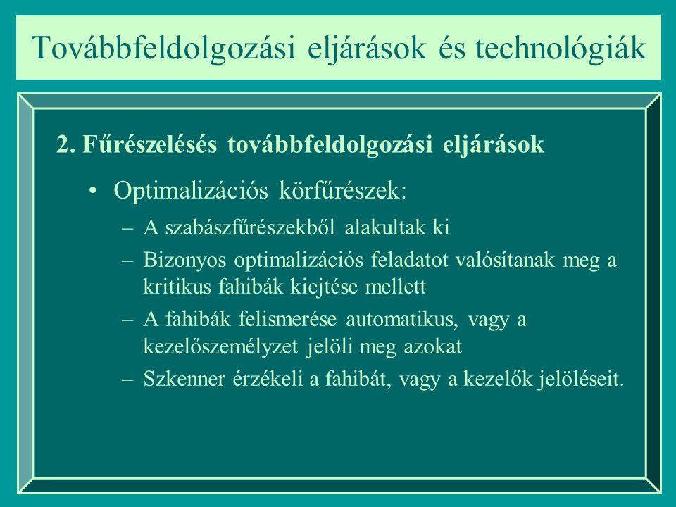 –A szabászfűrészekből alakultak ki –Bizonyos optimalizációs feladatot valósítanak meg a kritikus fahibák kiejtése mellett –A fahibák felismerése automatikus, vagy a kezelőszemélyzet jelöli meg azokat –Szkenner érzékeli a fahibát, vagy a kezelők jelöléseit.