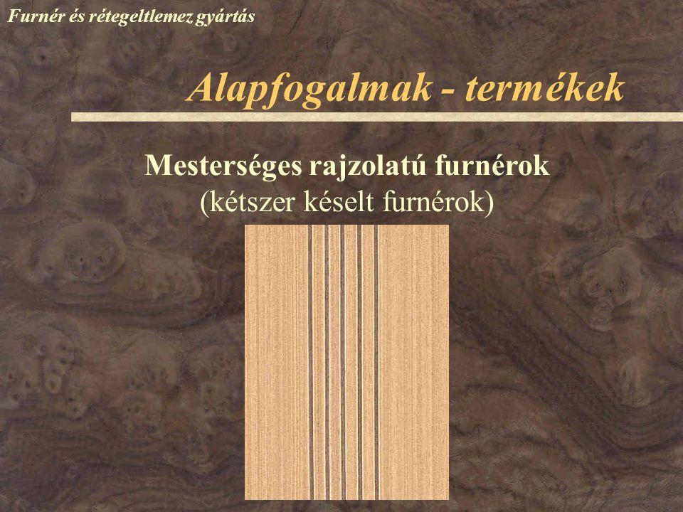 Alapfogalmak - termékek Furnér és rétegeltlemez gyártás Rétegelt lemez