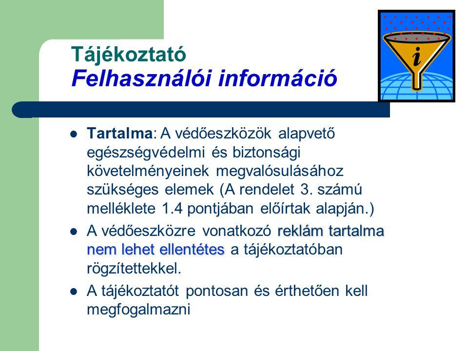 Tájékoztató Felhasználói információ Tartalma: A védőeszközök alapvető egészségvédelmi és biztonsági követelményeinek megvalósulásához szükséges elemek (A rendelet 3.