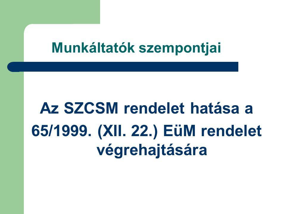Munkáltatók szempontjai Az SZCSM rendelet hatása a 65/1999. (XII. 22.) EüM rendelet végrehajtására