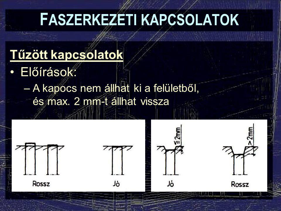 Tűzött kapcsolatok Előírások: F ASZERKEZETI KAPCSOLATOK –A kapocs nem állhat ki a felületből, és max.