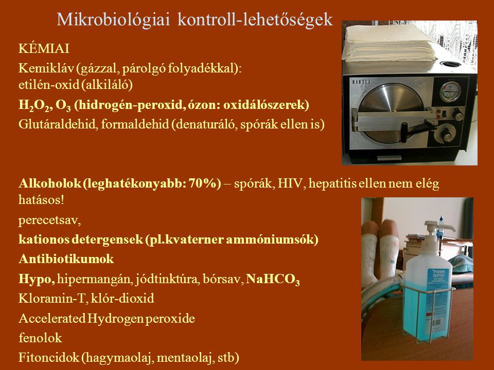 Mikrobiológiai kontroll-lehetőségek KÉMIAI Kemikláv (gázzal, párolgó folyadékkal): etilén-oxid (alkiláló) H 2 O 2, O 3 (hidrogén-peroxid, ózon: oxidál