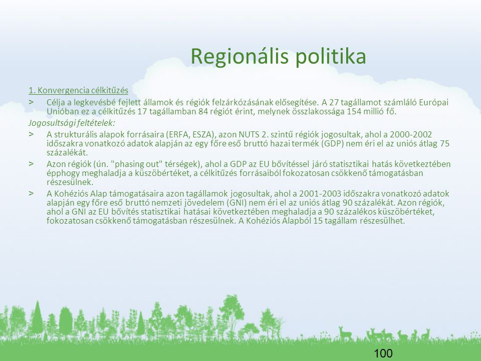 100 Regionális politika 1. Konvergencia célkitűzés > Célja a legkevésbé fejlett államok és régiók felzárkózásának elősegítése. A 27 tagállamot számlál