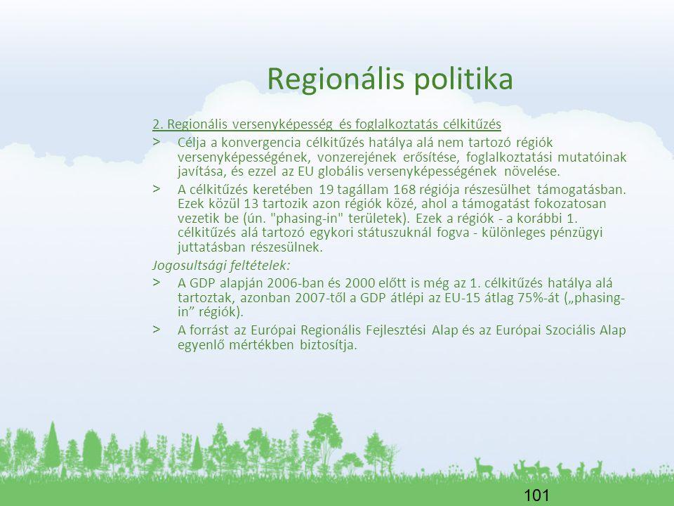 101 Regionális politika 2. Regionális versenyképesség és foglalkoztatás célkitűzés > Célja a konvergencia célkitűzés hatálya alá nem tartozó régiók ve
