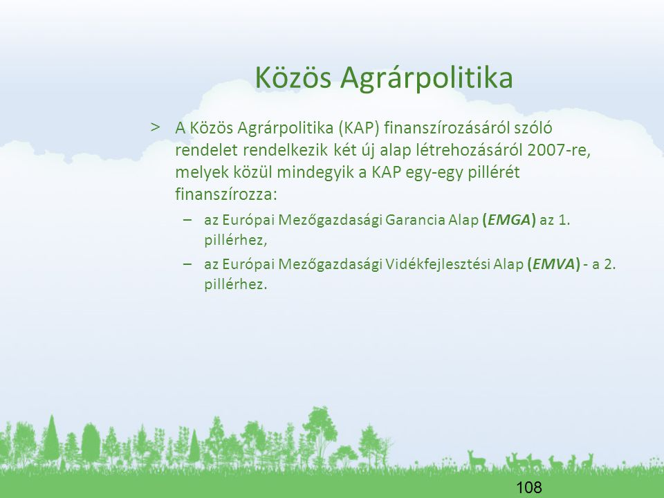 108 Közös Agrárpolitika > A Közös Agrárpolitika (KAP) finanszírozásáról szóló rendelet rendelkezik két új alap létrehozásáról 2007-re, melyek közül mi