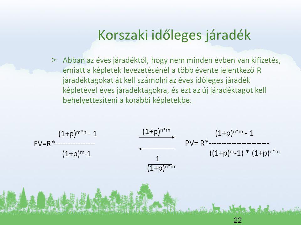 22 Korszaki időleges járadék > Abban az éves járadéktól, hogy nem minden évben van kifizetés, emiatt a képletek levezetésénél a több évente jelentkező