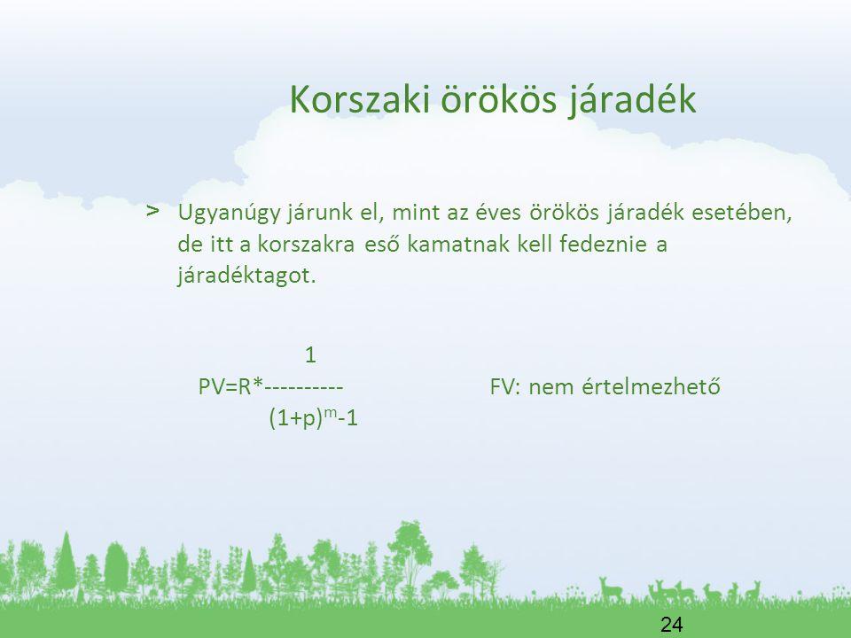 24 Korszaki örökös járadék > Ugyanúgy járunk el, mint az éves örökös járadék esetében, de itt a korszakra eső kamatnak kell fedeznie a járadéktagot. 1