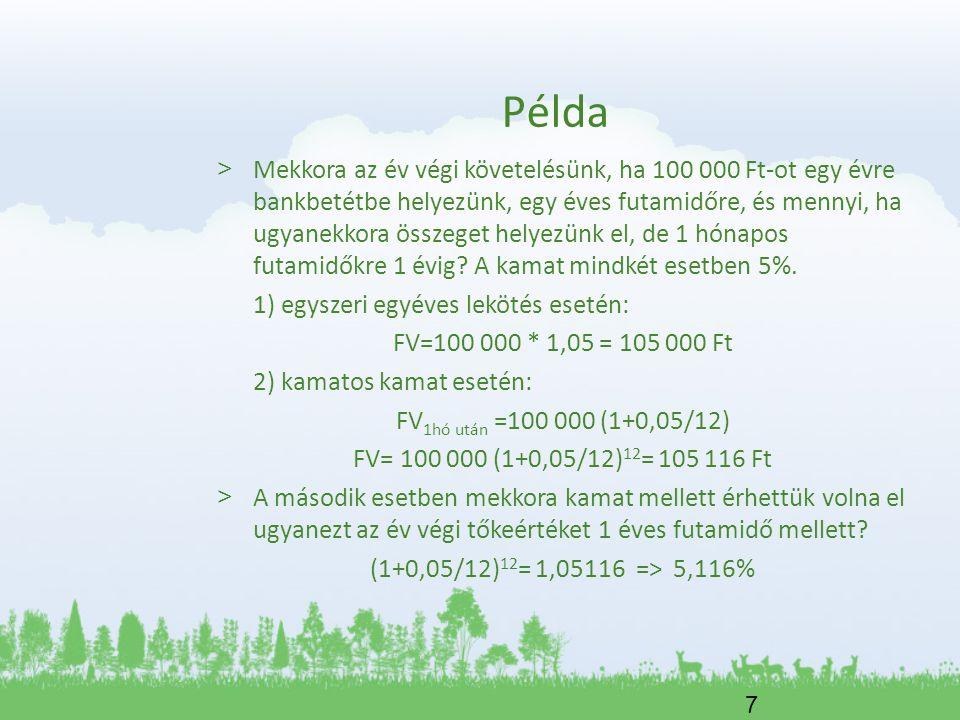 7 > Mekkora az év végi követelésünk, ha 100 000 Ft-ot egy évre bankbetétbe helyezünk, egy éves futamidőre, és mennyi, ha ugyanekkora összeget helyezün