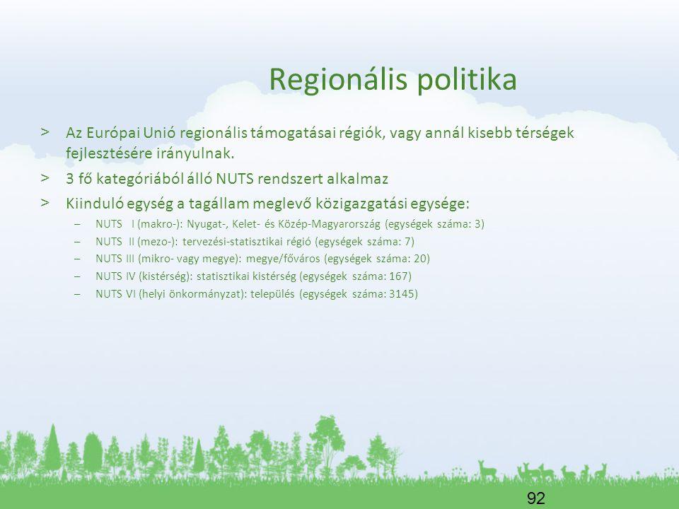 92 Regionális politika > Az Európai Unió regionális támogatásai régiók, vagy annál kisebb térségek fejlesztésére irányulnak. > 3 fő kategóriából álló