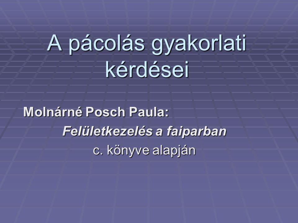 A pácolás gyakorlati kérdései Molnárné Posch Paula: Felületkezelés a faiparban c. könyve alapján