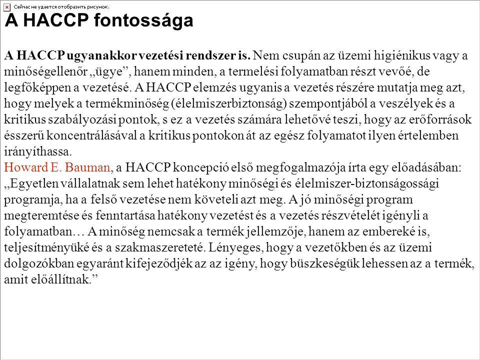 """A HACCP fontossága A HACCP ugyanakkor vezetési rendszer is. Nem csupán az üzemi higiénikus vagy a minőségellenőr """"ügye"""", hanem minden, a termelési fol"""