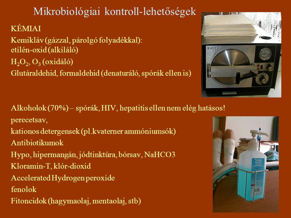 Mikrobiológiai kontroll-lehetőségek KÉMIAI Kemikláv (gázzal, párolgó folyadékkal): etilén-oxid (alkiláló) H 2 O 2, O 3 (oxidáló) Glutáraldehid, formal