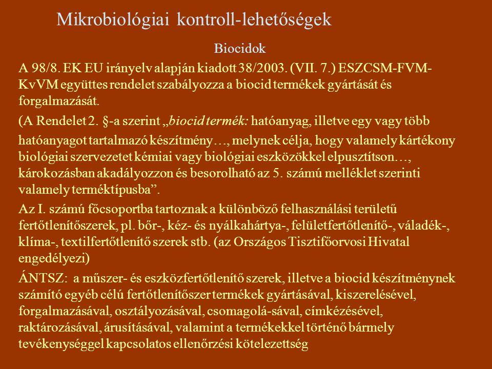 Mikrobiológiai kontroll-lehetőségek Biocidok A 98/8. EK EU irányelv alapján kiadott 38/2003. (VII. 7.) ESZCSM-FVM- KvVM együttes rendelet szabályozza