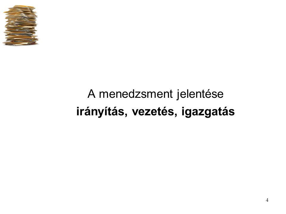 4 A menedzsment jelentése irányítás, vezetés, igazgatás