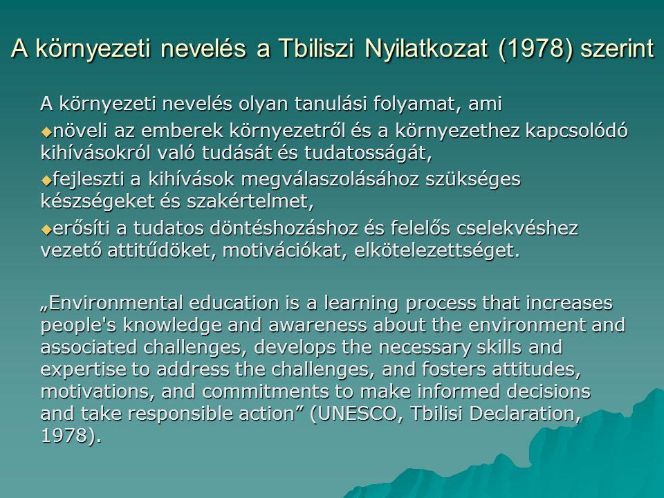 A környezeti nevelés a Tbiliszi Nyilatkozat (1978) szerint A környezeti nevelés olyan tanulási folyamat, ami  növeli az emberek környezetről és a környezethez kapcsolódó kihívásokról való tudását és tudatosságát,  fejleszti a kihívások megválaszolásához szükséges készségeket és szakértelmet,  erősíti a tudatos döntéshozáshoz és felelős cselekvéshez vezető attitűdöket, motivációkat, elkötelezettséget.