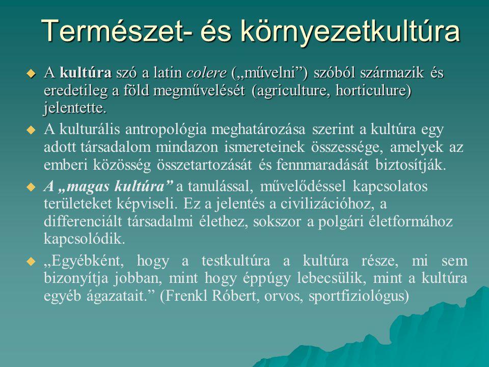 """Természet- és környezetkultúra  A kultúra szó a latin colere (""""művelni ) szóból származik és eredetileg a föld megművelését (agriculture, horticulure) jelentette."""