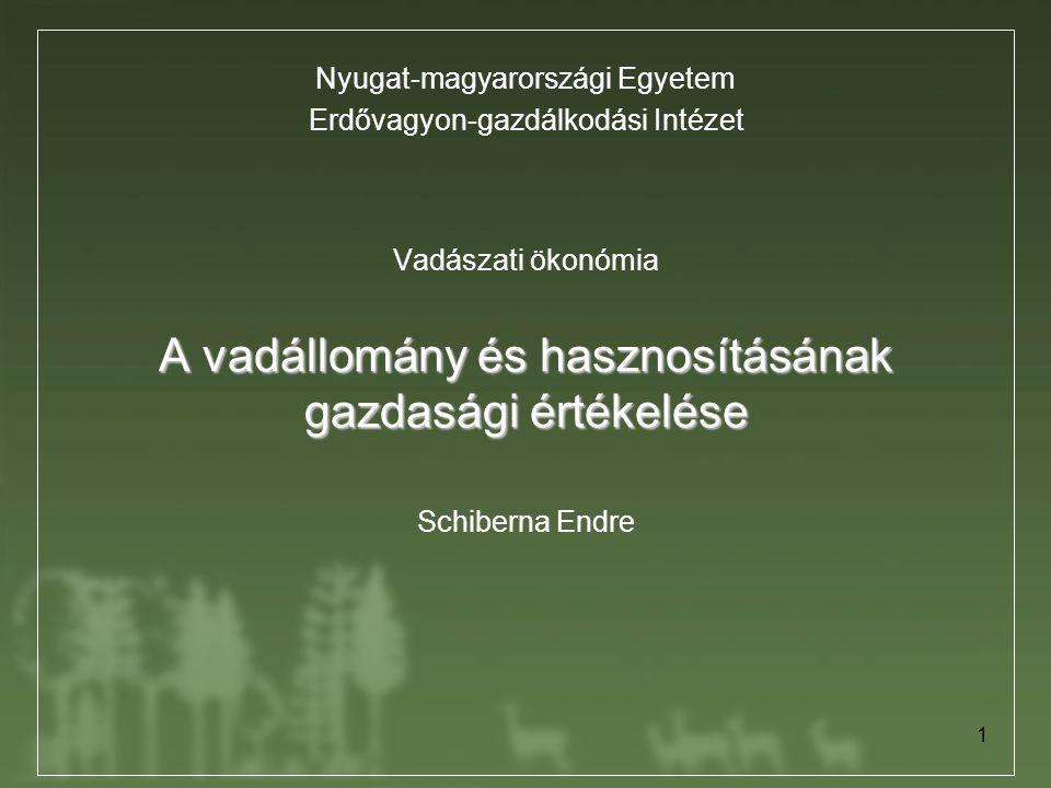 1 A vadállomány és hasznosításának gazdasági értékelése Vadászati ökonómia A vadállomány és hasznosításának gazdasági értékelése Schiberna Endre Nyuga
