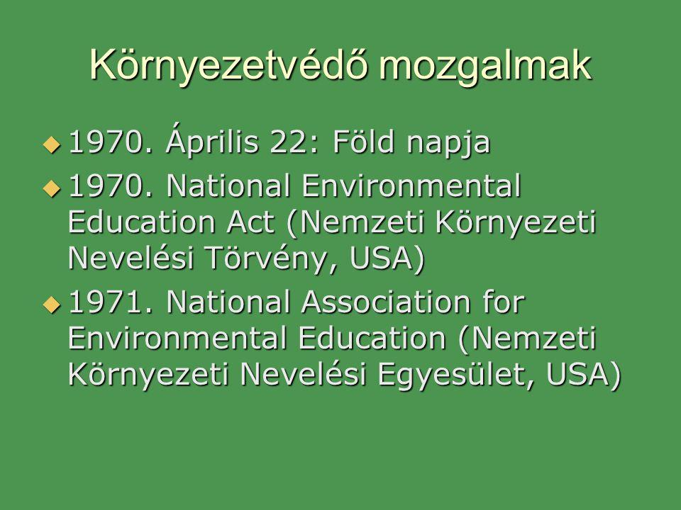 Környezetvédő mozgalmak  1970. Április 22: Föld napja  1970. National Environmental Education Act (Nemzeti Környezeti Nevelési Törvény, USA)  1971.
