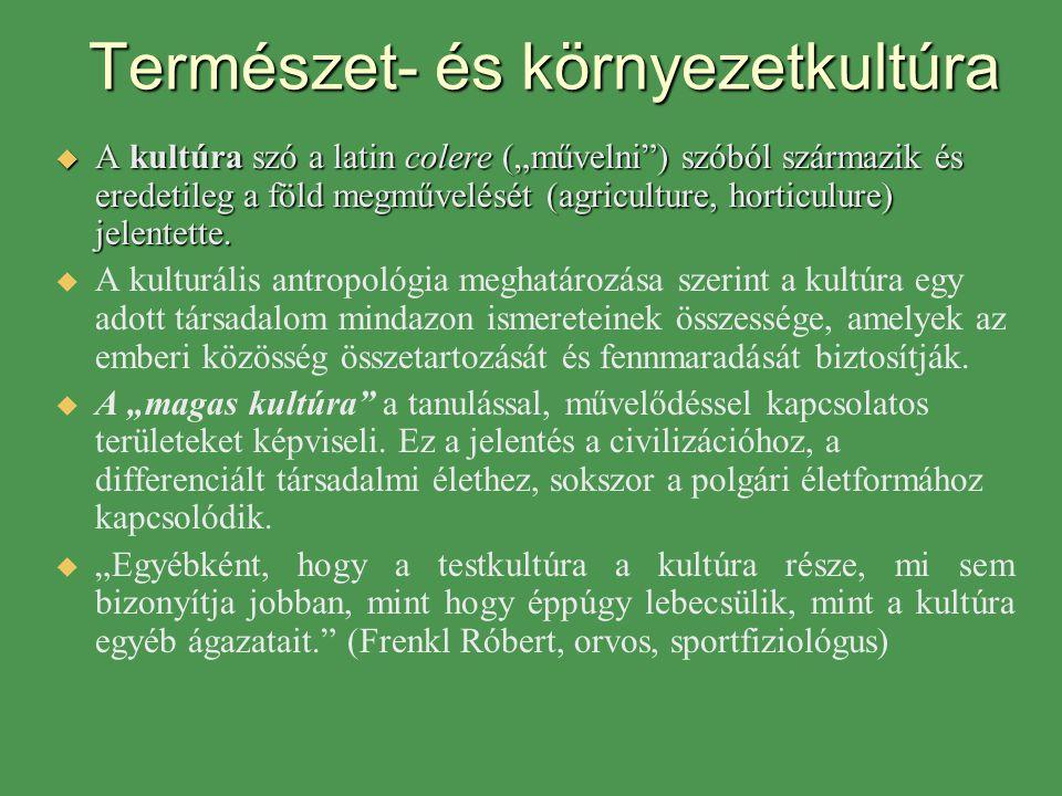 """Természet- és környezetkultúra  A kultúra szó a latin colere (""""művelni"""") szóból származik és eredetileg a föld megművelését (agriculture, horticulure"""