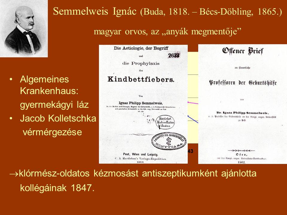 """Semmelweis Ignác (Buda, 1818. – Bécs-Döbling, 1865.) magyar orvos, az """"anyák megmentője"""" Algemeines Krankenhaus: gyermekágyi láz Jacob Kolletschka vér"""
