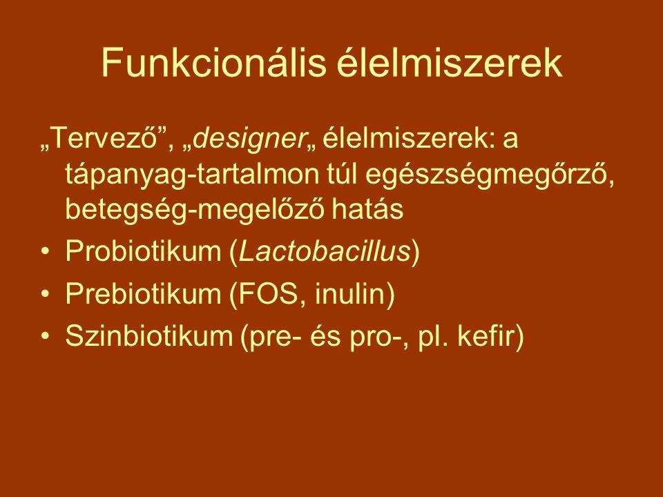"""Funkcionális élelmiszerek """"Tervező"""", """"designer"""" élelmiszerek: a tápanyag-tartalmon túl egészségmegőrző, betegség-megelőző hatás Probiotikum (Lactobaci"""