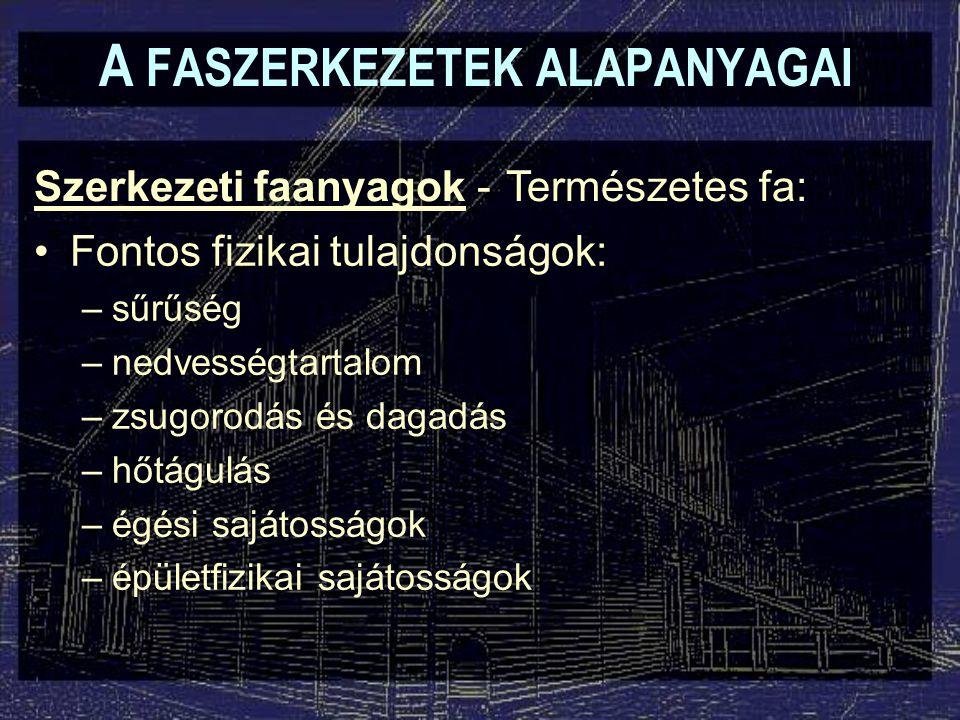 A FASZERKEZETEK ALAPANYAGAI Szerkezeti faanyagok - A sűrűség szerepe: –fafajra jellemző, de más tényezők is befolyásolják.