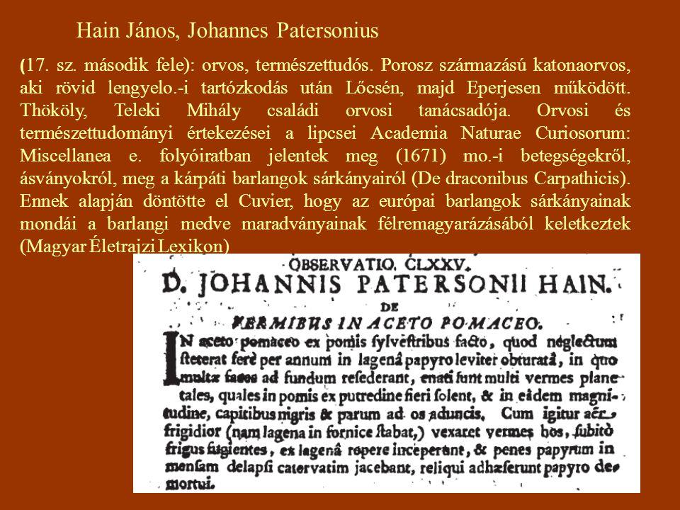 Hain János, Johannes Patersonius ( 17. sz. második fele): orvos, természettudós. Porosz származású katonaorvos, aki rövid lengyelo.-i tartózkodás után